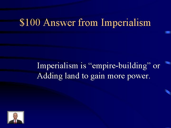 """$100 Answer from Imperialism is """"empire-building"""" or Adding land to gain more power."""