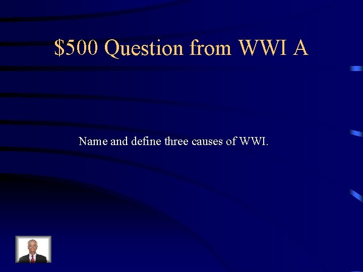 $500 Question from WWI A Name and define three causes of WWI.