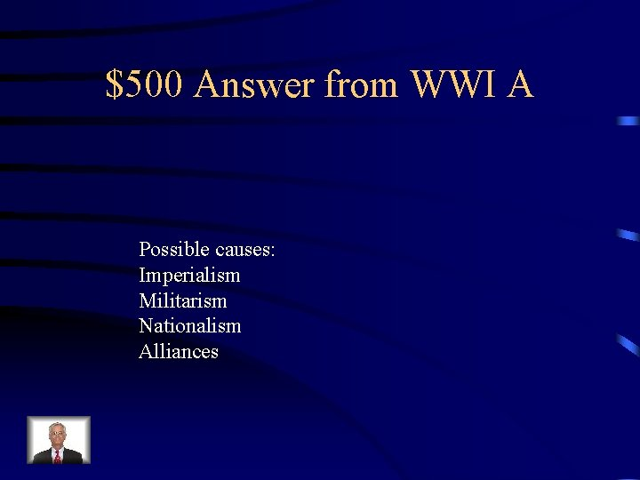 $500 Answer from WWI A Possible causes: Imperialism Militarism Nationalism Alliances