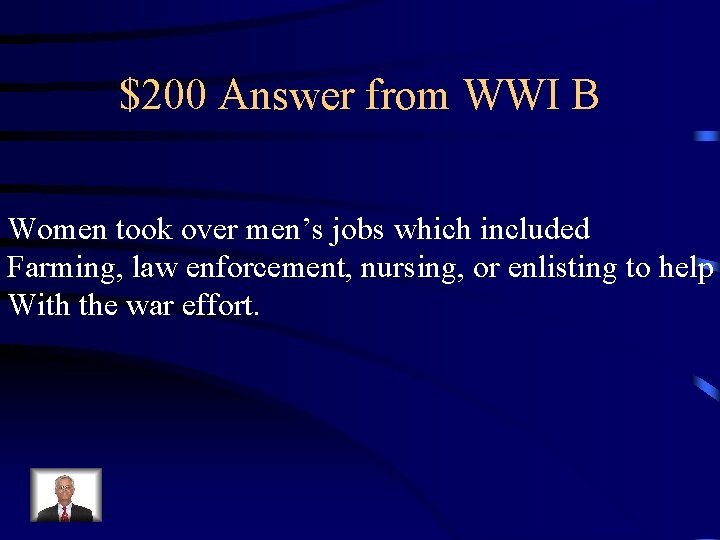 $200 Answer from WWI B Women took over men's jobs which included Farming, law