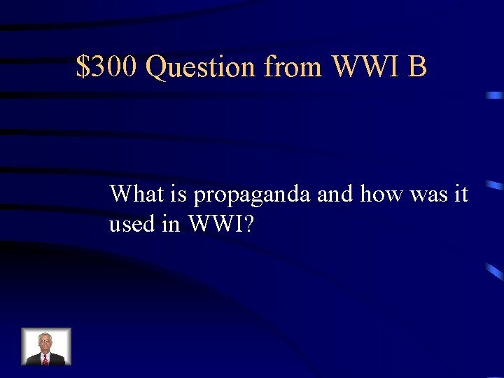 $300 Question from WWI B What is propaganda and how was it used in