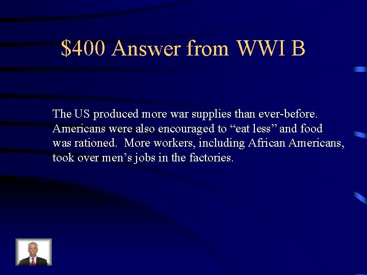 $400 Answer from WWI B The US produced more war supplies than ever-before. Americans