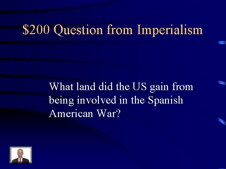 $200 Question from Imperialism What land did the US gain from being involved in