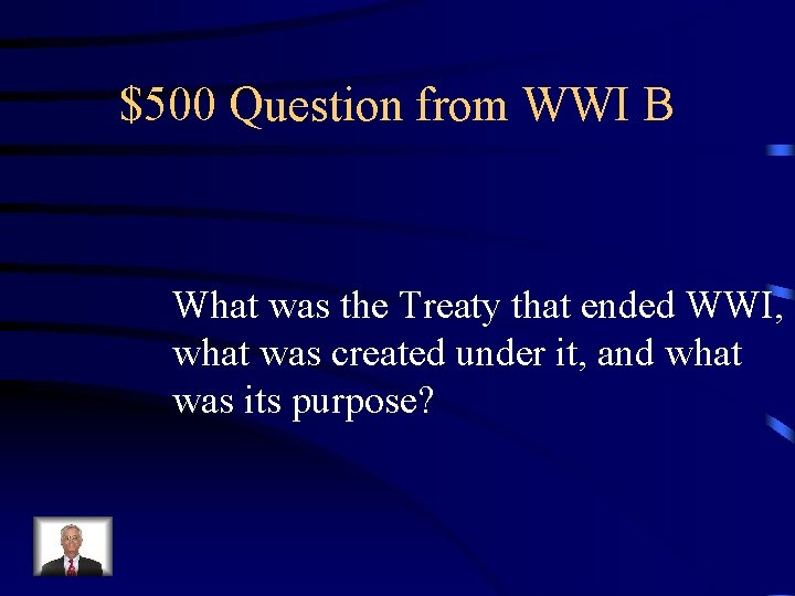 $500 Question from WWI B What was the Treaty that ended WWI, what was