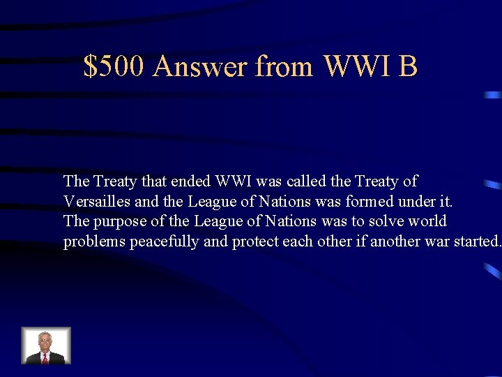 $500 Answer from WWI B The Treaty that ended WWI was called the Treaty
