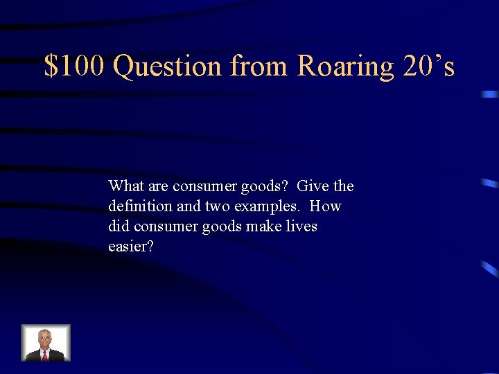 $100 Question from Roaring 20's What are consumer goods? Give the definition and two