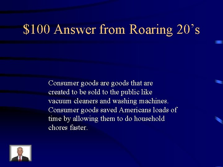 $100 Answer from Roaring 20's Consumer goods are goods that are created to be