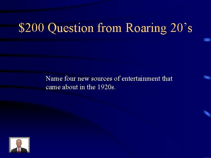 $200 Question from Roaring 20's Name four new sources of entertainment that came about