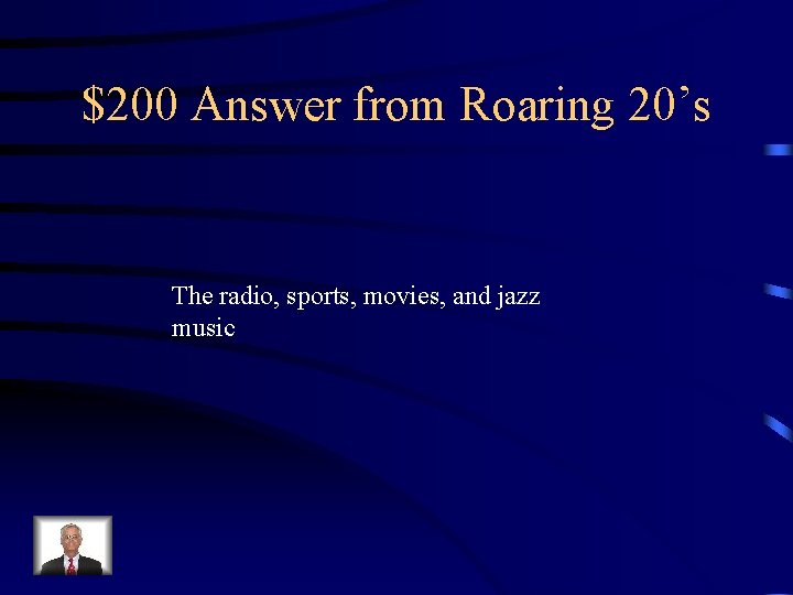 $200 Answer from Roaring 20's The radio, sports, movies, and jazz music