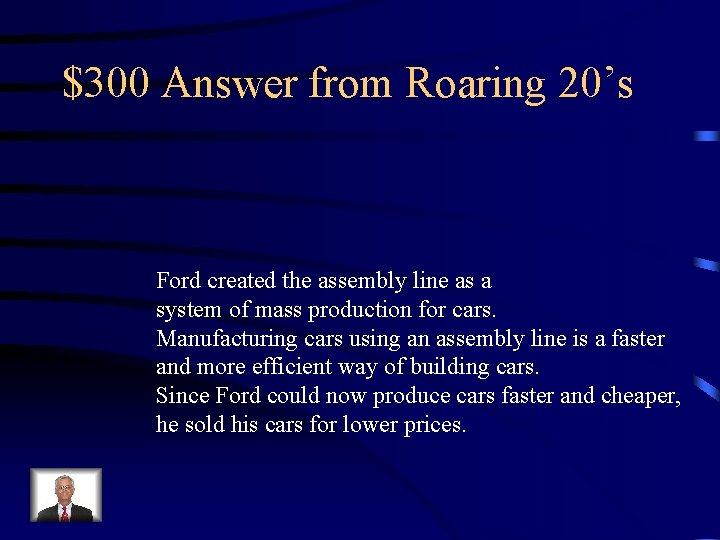 $300 Answer from Roaring 20's Ford created the assembly line as a system of