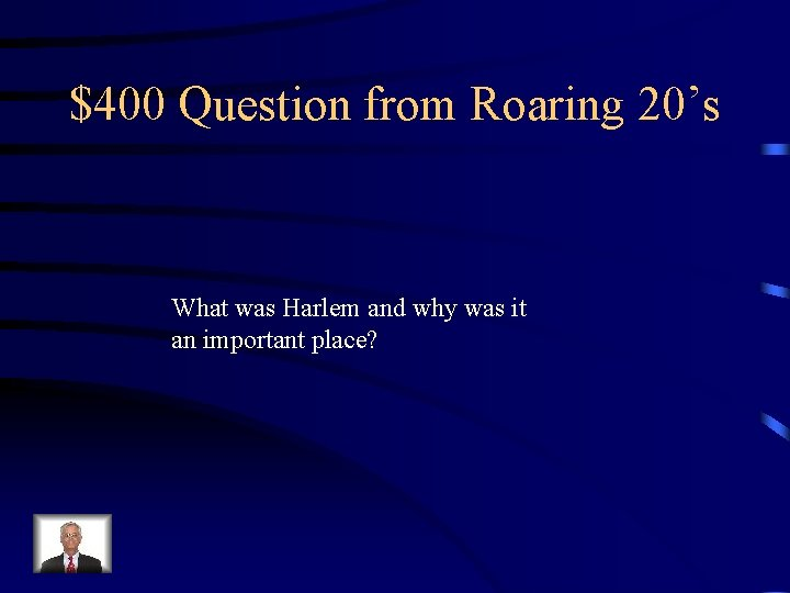 $400 Question from Roaring 20's What was Harlem and why was it an important