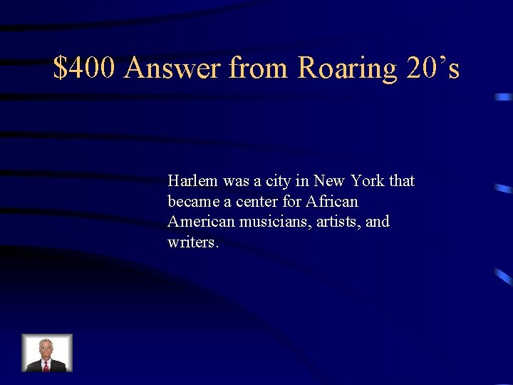 $400 Answer from Roaring 20's Harlem was a city in New York that became