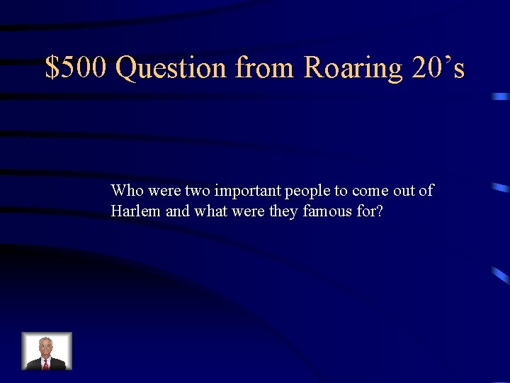 $500 Question from Roaring 20's Who were two important people to come out of