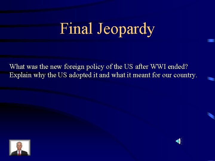 Final Jeopardy What was the new foreign policy of the US after WWI ended?