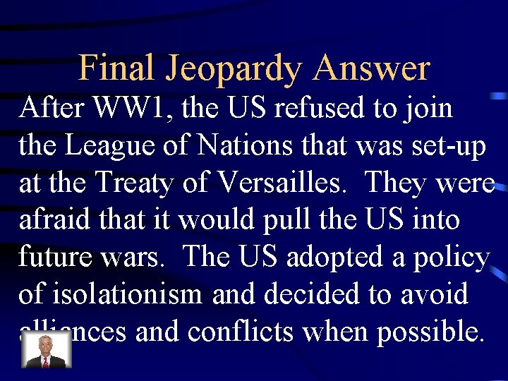 Final Jeopardy Answer After WW 1, the US refused to join the League of