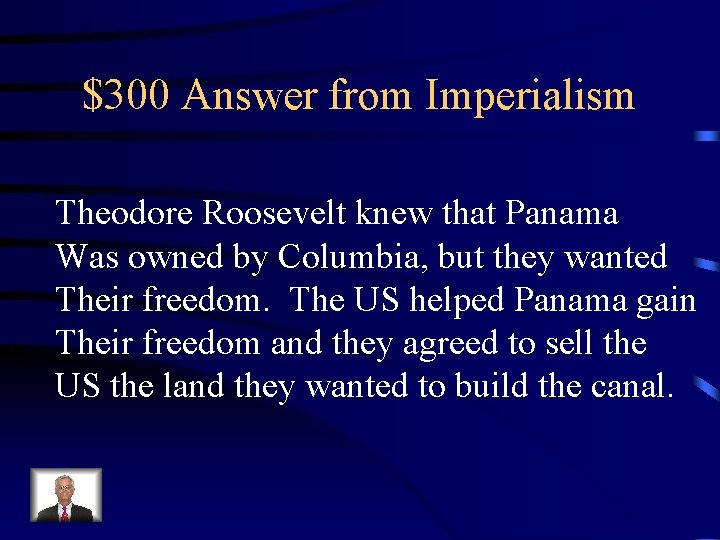 $300 Answer from Imperialism Theodore Roosevelt knew that Panama Was owned by Columbia, but