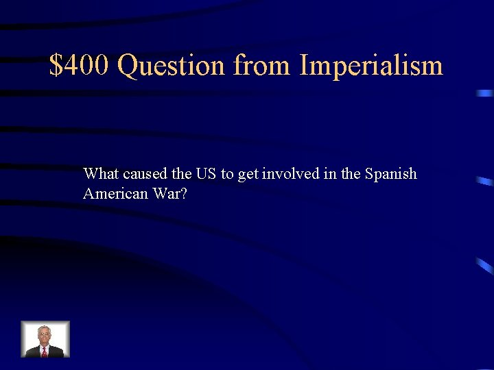 $400 Question from Imperialism What caused the US to get involved in the Spanish
