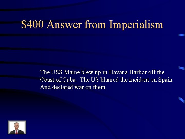 $400 Answer from Imperialism The USS Maine blew up in Havana Harbor off the