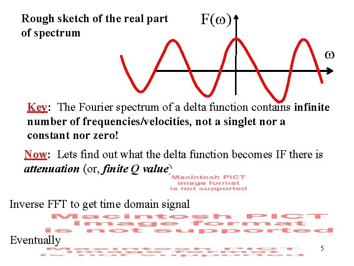 Rough sketch of the real part of spectrum F(w) w Key: The Fourier spectrum
