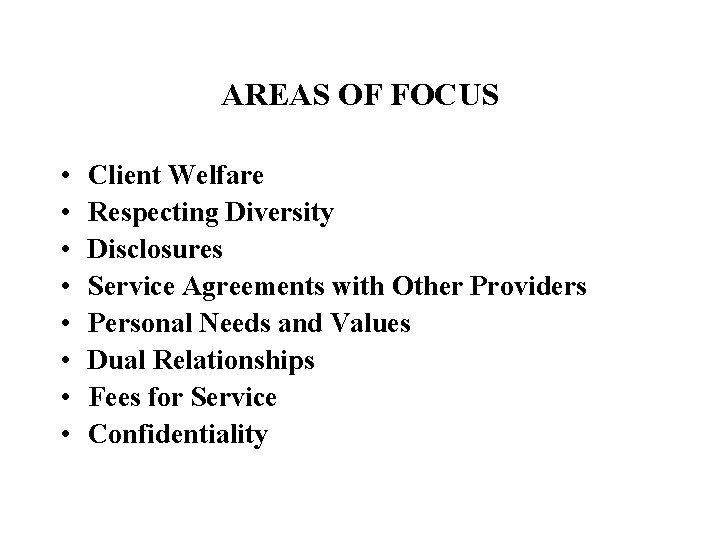 AREAS OF FOCUS • • Client Welfare Respecting Diversity Disclosures Service Agreements with Other