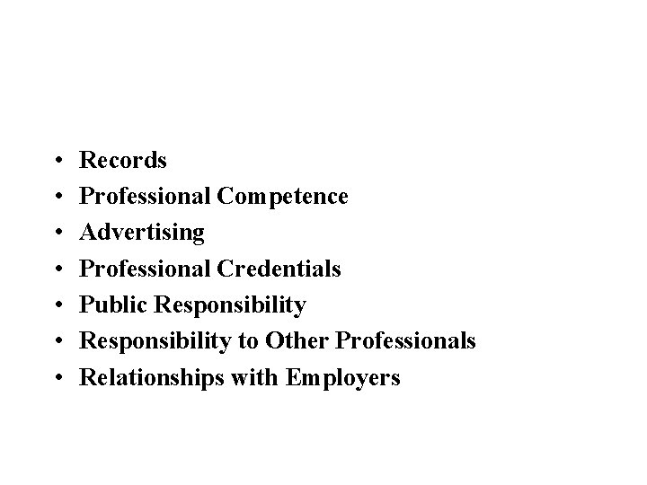 • • Records Professional Competence Advertising Professional Credentials Public Responsibility to Other Professionals