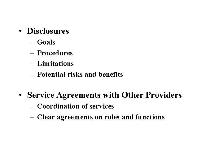 • Disclosures – – Goals Procedures Limitations Potential risks and benefits • Service