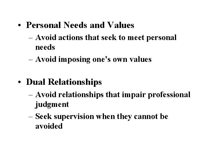 • Personal Needs and Values – Avoid actions that seek to meet personal