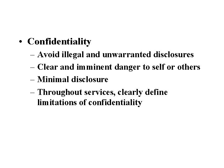 • Confidentiality – Avoid illegal and unwarranted disclosures – Clear and imminent danger