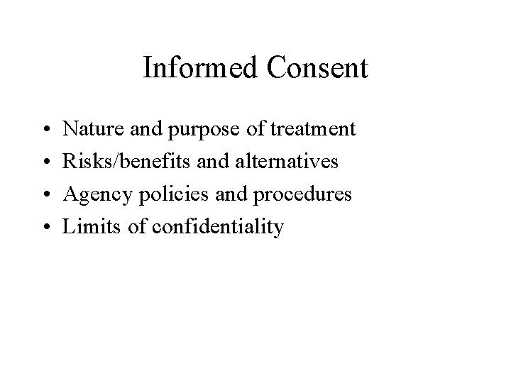 Informed Consent • • Nature and purpose of treatment Risks/benefits and alternatives Agency policies