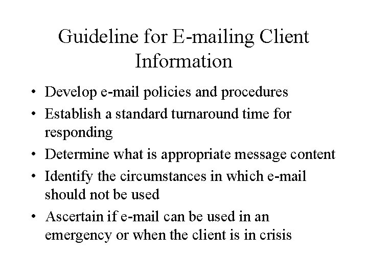 Guideline for E-mailing Client Information • Develop e-mail policies and procedures • Establish a