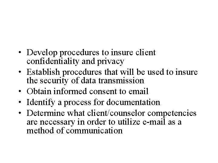 • Develop procedures to insure client confidentiality and privacy • Establish procedures that