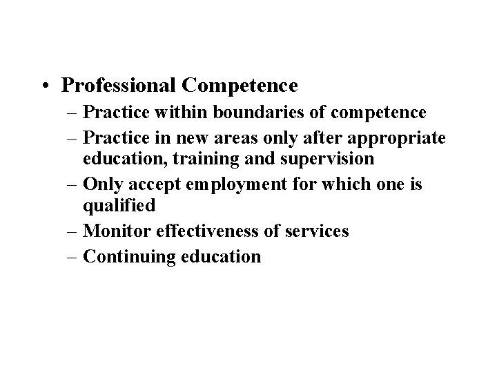 • Professional Competence – Practice within boundaries of competence – Practice in new