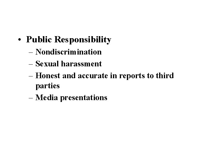 • Public Responsibility – Nondiscrimination – Sexual harassment – Honest and accurate in