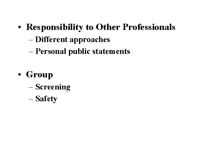 • Responsibility to Other Professionals – Different approaches – Personal public statements •