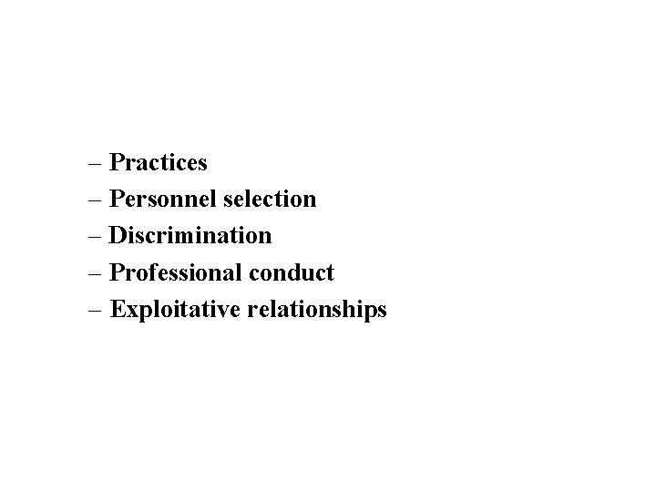 – Practices – Personnel selection – Discrimination – Professional conduct – Exploitative relationships