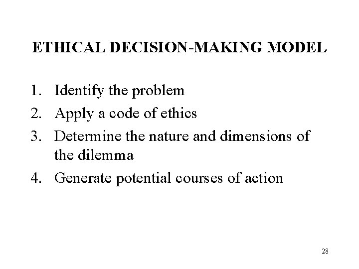 ETHICAL DECISION-MAKING MODEL 1. Identify the problem 2. Apply a code of ethics 3.