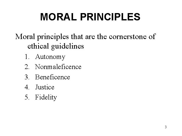 MORAL PRINCIPLES Moral principles that are the cornerstone of ethical guidelines 1. 2. 3.
