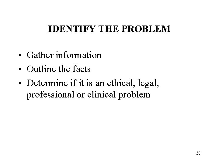 IDENTIFY THE PROBLEM • Gather information • Outline the facts • Determine if it