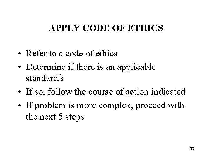 APPLY CODE OF ETHICS • Refer to a code of ethics • Determine if