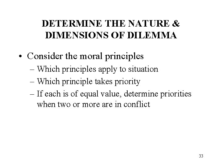 DETERMINE THE NATURE & DIMENSIONS OF DILEMMA • Consider the moral principles – Which