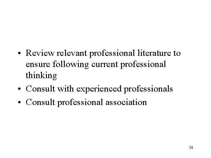 • Review relevant professional literature to ensure following current professional thinking • Consult