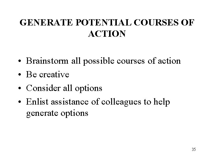 GENERATE POTENTIAL COURSES OF ACTION • • Brainstorm all possible courses of action Be