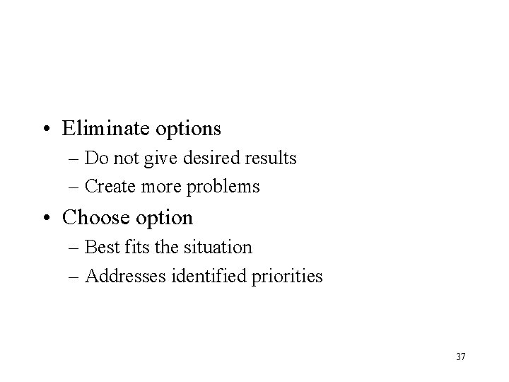 • Eliminate options – Do not give desired results – Create more problems