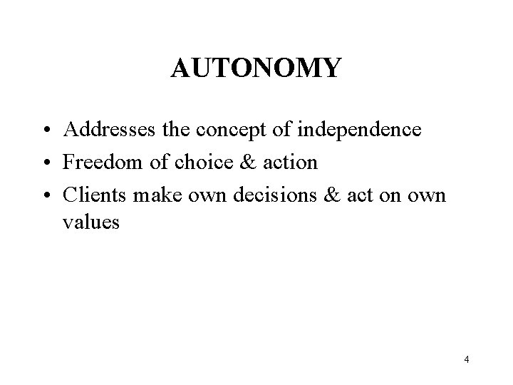 AUTONOMY • Addresses the concept of independence • Freedom of choice & action •