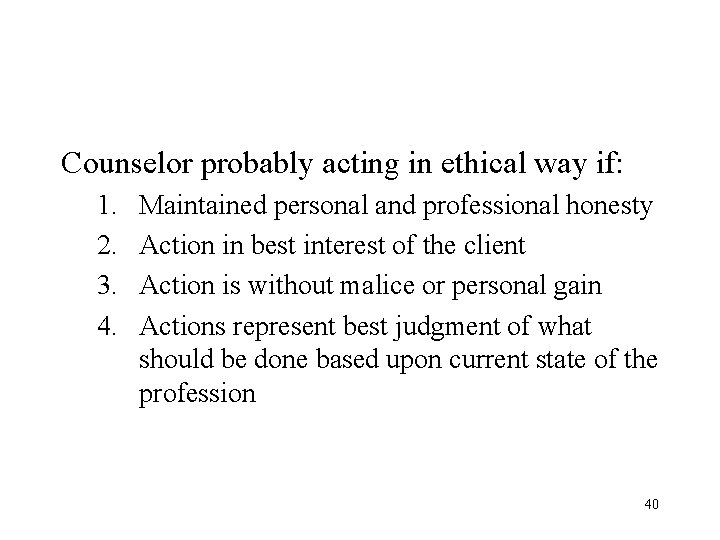 Counselor probably acting in ethical way if: 1. 2. 3. 4. Maintained personal and