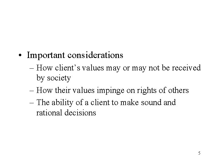 • Important considerations – How client's values may or may not be received