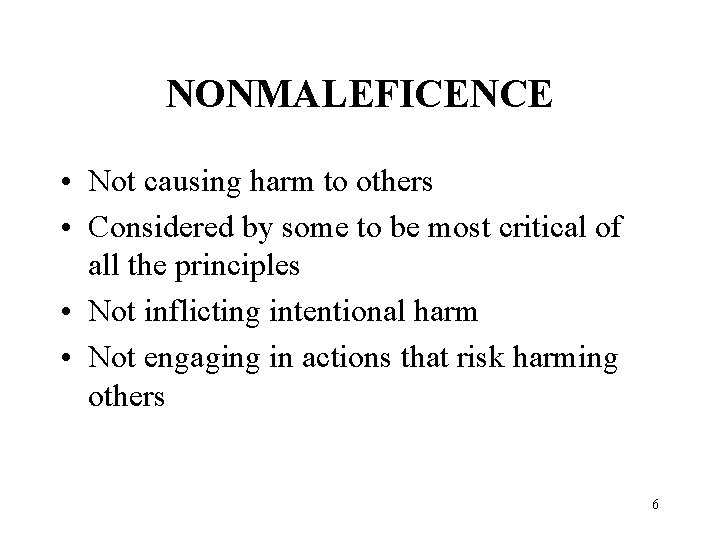 NONMALEFICENCE • Not causing harm to others • Considered by some to be most