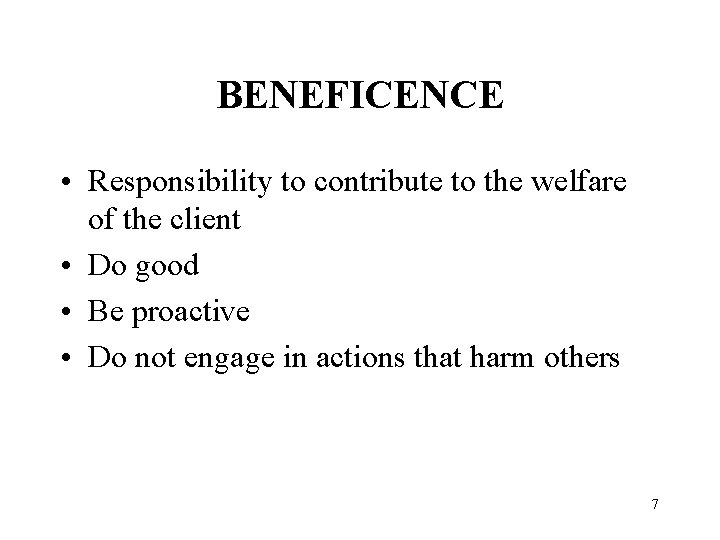 BENEFICENCE • Responsibility to contribute to the welfare of the client • Do good