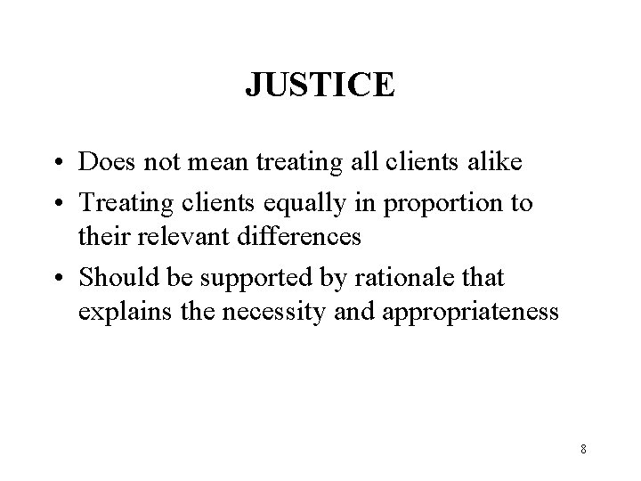 JUSTICE • Does not mean treating all clients alike • Treating clients equally in