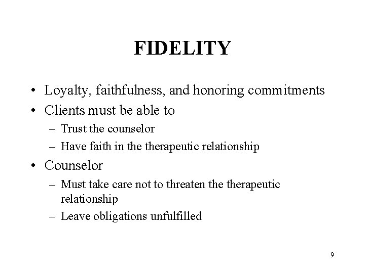 FIDELITY • Loyalty, faithfulness, and honoring commitments • Clients must be able to –